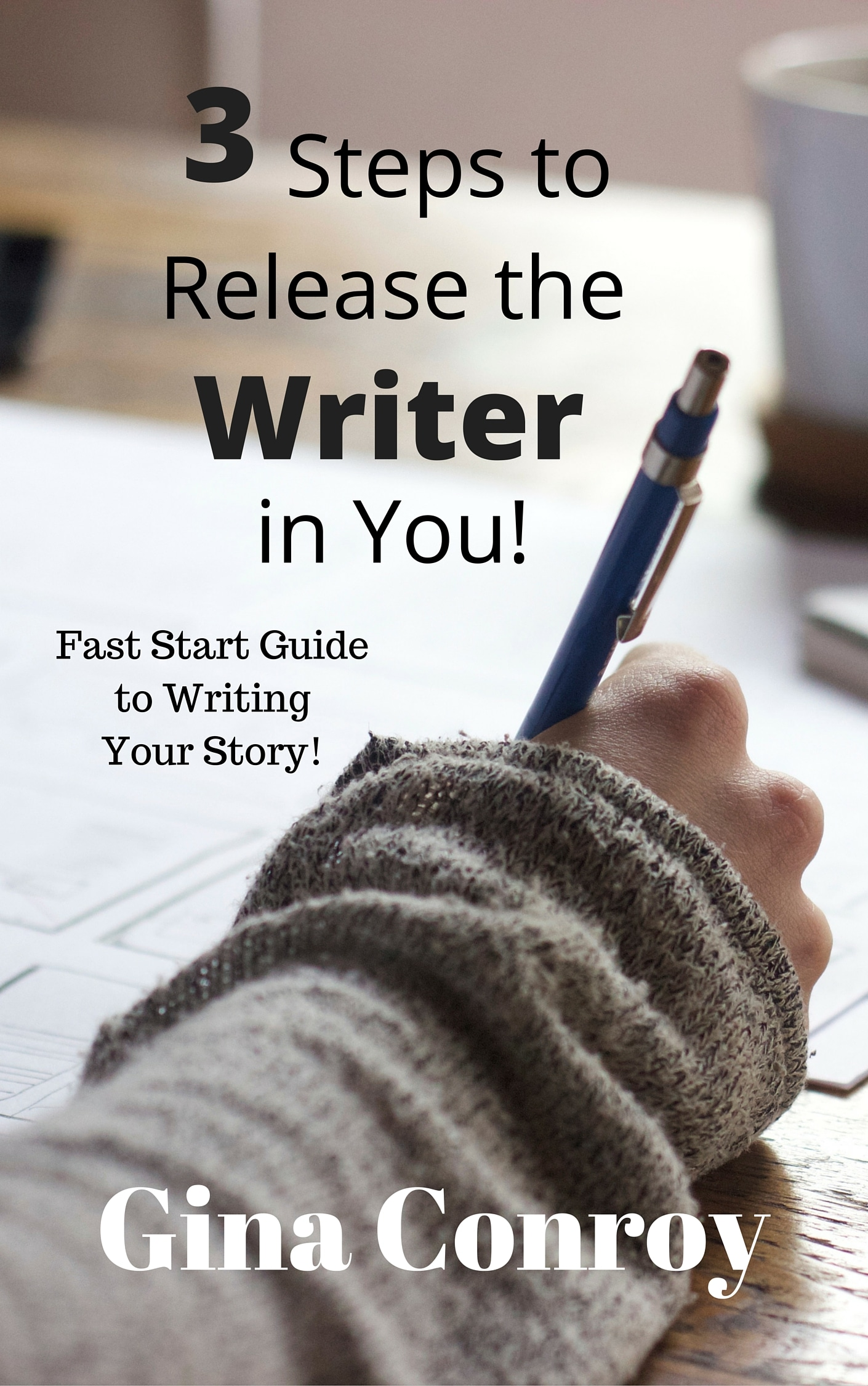 3 Steps To Release the Writer in You! Fast Start Guide to Writing Your Story!